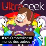 Ultrageek 325 – O maravilhoso mundo dos codecs