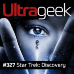 Ultrageek 327 – Star Trek: Discovery