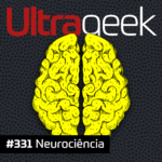 Ultrageek 331 – Neurociência #OPodcastÉDelas