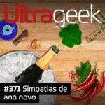 Ultrageek 371 – Simpatias de ano novo