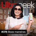 Ultrageek 376 – Boas maneiras