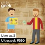 Ultrageek 390 – Livro (parte 2)