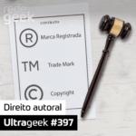 Ultrageek 397 – Direito autoral