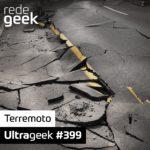 Ultrageek 399 – Terremoto