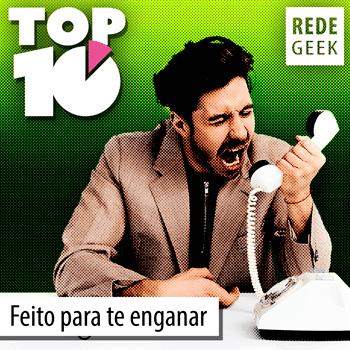 TOP 10 – Feito para te enganar