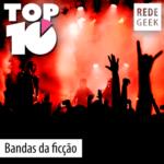 TOP 10 – Bandas da ficção