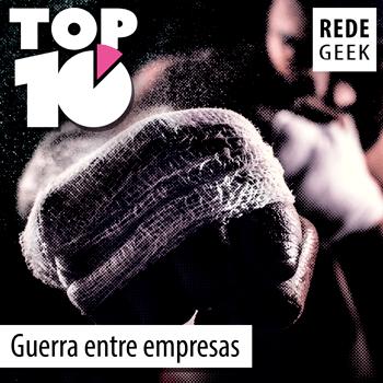 TOP 10 – Guerra entre empresas