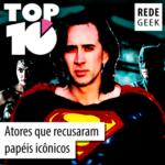 TOP 10 – Atores que recusaram papéis icônicos