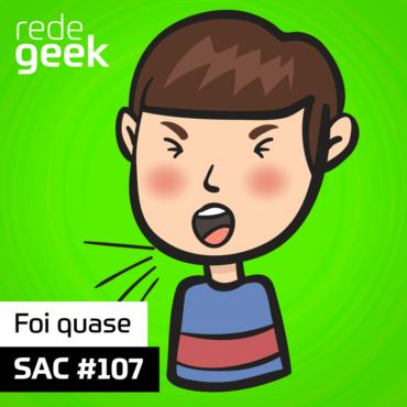 SAC 107 – Foi quase