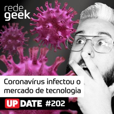 Update 202 - Coronavírus Infectou O Mercado De Tecnologia