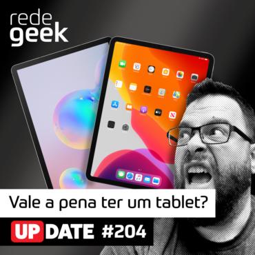 Update 204 - Vale A Pena Ter Um Tablet?