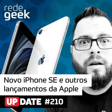 Update 210 - Novo IPhone SE E Outros Lançamentos Da Apple