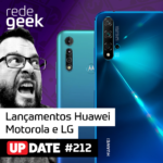 Update – Lançamentos Huawei, Motorola e LG!