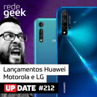 Update 212 – Lançamentos Huawei, Motorola E LG!