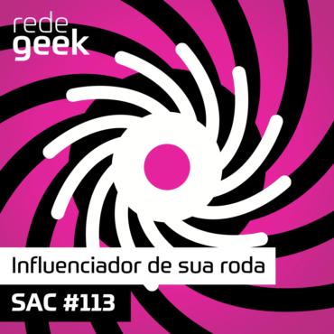 SAC 113 – Influenciador de sua roda