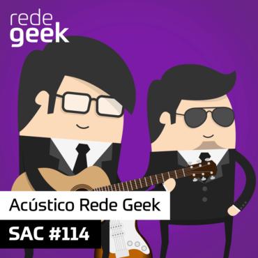 SAC 114 – Acústico Rede Geek