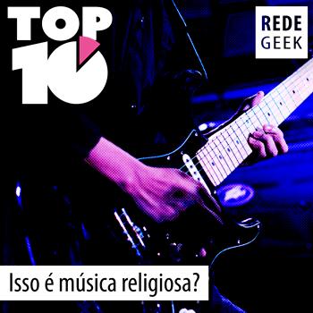 TOP 10 – Isso é música religiosa?