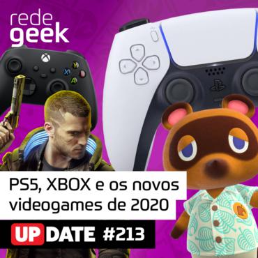 Update 213 – PS5, XBOX e os novos videogames de 2020!