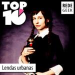 TOP 10 – Lendas urbanas