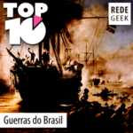TOP 10 – Guerras do Brasil