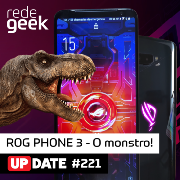 Update 221 – ROG PHONE 3 - O monstro!