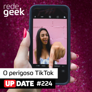 Update 224 – O perigo do TikTok
