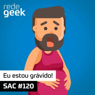 SAC 120 – Eu estou grávido!