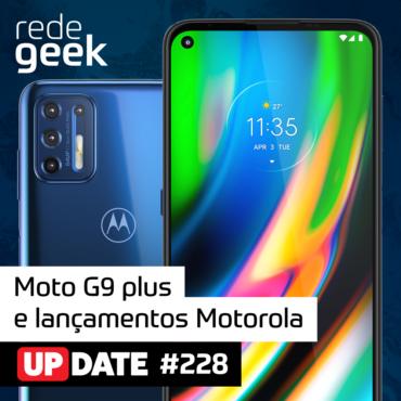 Update 228 – Moto G9 plus e lançamentos Motorola