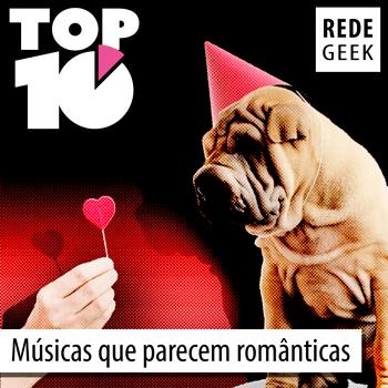 TOP 10 – Músicas que parecem românticas