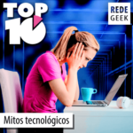 TOP 10 – Mitos tecnológicos