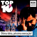 TOP 10 – Ótima ideia, péssima execução!
