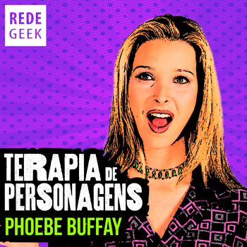 TERAPIA DE PERSONAGENS - Phoebe Buffay