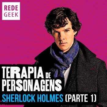 TERAPIA DE PERSONAGENS - Sherlock Holmes (parte 1)