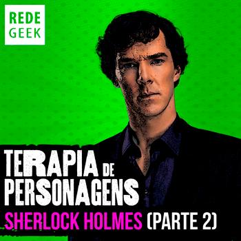 TERAPIA DE PERSONAGENS - Sherlock Holmes (parte 2)