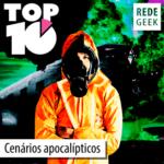 TOP 10 – Cenários apocalípticos