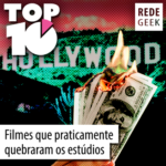 TOP 10 – Filmes que praticamente quebraram os estúdios