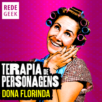 TERAPIA DE PERSONAGENS - Dona Florinda