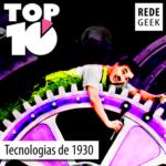 TOP 10 – Tecnologias da década de 1930