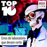 TOP 10 – Erros de laboratório que deram certo