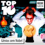 TOP 10 – Gênios sem Nobel