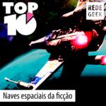 TOP 10 – Naves espaciais da ficção