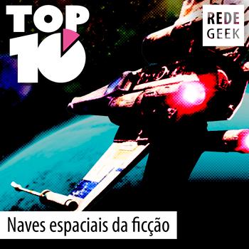 TOP 10 - Naves espaciais da ficção