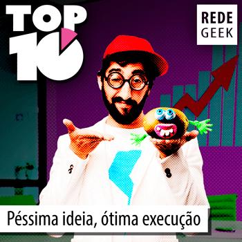 TOP 10 - Péssima ideia, ótima execução