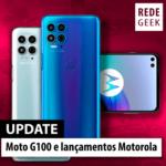 Moto G100 e lançamentos Motorola