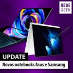 Novos notebooks Asus e Samsung