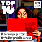TOP 10 – Histórias que parecem ficção II (especial histórico)