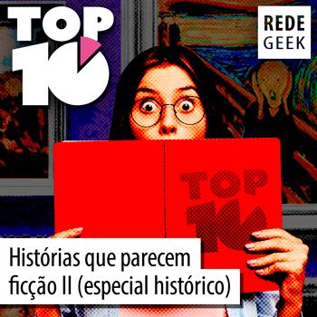 TOP 10 - Histórias que parecem ficção II (especial histórico)