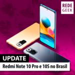 Redmi Note 10 Pro e 10S no Brasil!