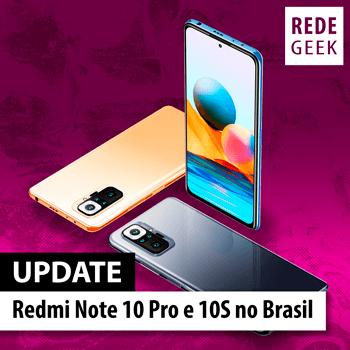 UPDATE- Redmi Note 10 Pro e 10S no Brasil