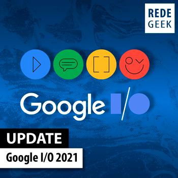 UPDATE - Google I/O 2021